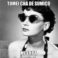 TOMEI CHÁ DE SUMIÇOME ERRA