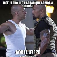 O SEU ERRO UFC É ACHAR QUE SOMOS A UAINIÃOAQUI É UTFPR