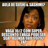 AULA DE SUSHI & SASHIMI?VAGA 16/2 COM SUPER DESCONTO 1 VAGA PODE SER SUA...AGENDA 988179792 ZAP