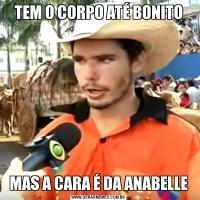 TEM O CORPO ATÉ BONITOMAS A CARA É DA ANABELLE