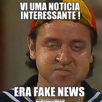 VI UMA NOTICIA INTERESSANTE !ERA FAKE NEWS