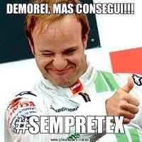 DEMOREI, MAS CONSEGUI!!!#SEMPRETEX