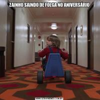ZAINHO SAINDO DE FOLGA NO ANIVERSÁRIO