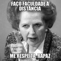 FAÇO FACULDADE Á DISTÂNCIAME RESPEITA, RAPAZ