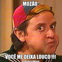 MOZÃO VOCÊ ME DEIXA LOUCO !!!