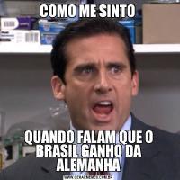 COMO ME SINTO QUANDO FALAM QUE O BRASIL GANHO DA ALEMANHA