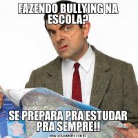 FAZENDO BULLYING NA ESCOLA?SE PREPARA PRA ESTUDAR PRA SEMPRE!!