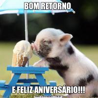 BOM RETORNO E FELIZ ANIVERSÁRIO!!!