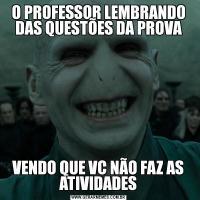 O PROFESSOR LEMBRANDO DAS QUESTÕES DA PROVAVENDO QUE VC NÃO FAZ AS ATIVIDADES