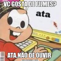 VC GOSTA DE FILMES?ATA,NÃO DE OUVIR
