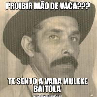 PROIBIR MÃO DE VACA???TE SENTO A VARA MULEKE BAITOLA