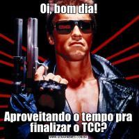 Oi, bom dia!Aproveitando o tempo pra finalizar o TCC?
