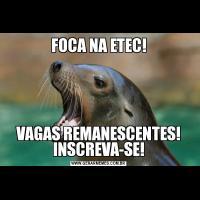 FOCA NA ETEC!VAGAS REMANESCENTES! INSCREVA-SE!