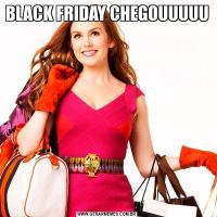 BLACK FRIDAY CHEGOUUUUU