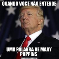 QUANDO VOCÊ NÃO ENTENDEUMA PALAVRA DE MARY POPPINS