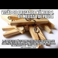 VISÃO DO PREGADOR NÚMERO 1.                     BY MELISSA DE PAULA