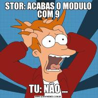 STOR: ACABAS O MODULO COM 9TU: NÃO ...