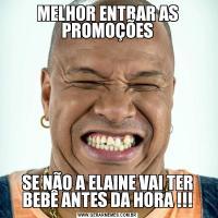MELHOR ENTRAR AS PROMOÇÕESSE NÃO A ELAINE VAI TER BEBÊ ANTES DA HORA !!!
