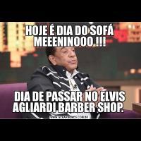 HOJE É DIA DO SOFÁ MEEENINOOO !!!DIA DE PASSAR NO ELVIS AGLIARDI BARBER SHOP.