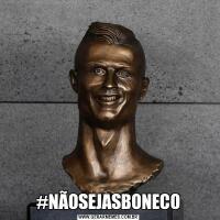 #NÃOSEJASBONECO