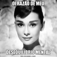 OI RAZÃO DE MEUDESEQUILIBRIO MENTAL