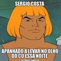 SERGIO COSTA APANHADO A LEVAR NO OLHO DO CÚ ESSA NOITE