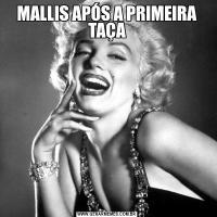 MALLIS APÓS A PRIMEIRA TAÇA
