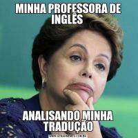 MINHA PROFESSORA DE INGLÊS ANALISANDO MINHA TRADUÇÃO