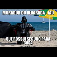 MORADOR DO ALVARADA - JAUQUE POSSUI SEGURO PARA CASA