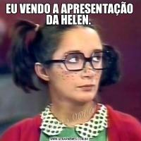 EU VENDO A APRESENTAÇÃO DA HELEN.
