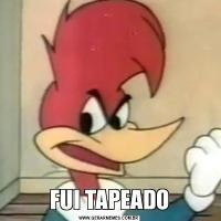 FUI TAPEADO