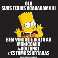 OLÁ SUAS FERIAS ACABARAM!!!!! BEM VINDA DE VOLTA AO MANICÔMIO #VOLTANAT #ESTAMOSSURTADAS