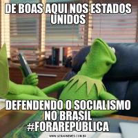 DE BOAS AQUI NOS ESTADOS UNIDOSDEFENDENDO O SOCIALISMO NO BRASIL #FORAREPÚBLICA