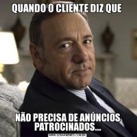 QUANDO O CLIENTE DIZ QUE NÃO PRECISA DE ANÚNCIOS PATROCINADOS...