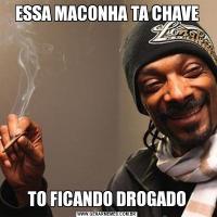 ESSA MACONHA TA CHAVETO FICANDO DROGADO