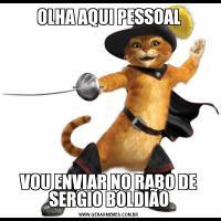 OLHA AQUI PESSOALVOU ENVIAR NO RABO DE SERGIO BOLDIÃO