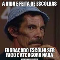A VIDA E FEITA DE ESCOLHASENGRAÇADO ESCOLHI SER RICO E ATE AGORA NADA