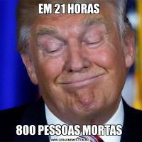 EM 21 HORAS 800 PESSOAS MORTAS