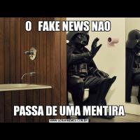 O   FAKE NEWS NAO PASSA DE UMA MENTIRA