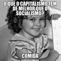 O QUE O CAPITALISMO TEM DE MELHOR QUE O SOCIALISMO?COMIDA