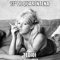 13º DE QUARENTENATÉDIO!