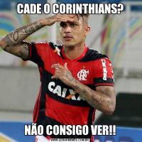 CADE O CORINTHIANS?NÃO CONSIGO VER!!