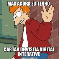 MAS AGORA EU TENHO CARTÃO DE VISITA DIGITAL INTERATIVO