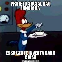 PROJETO SOCIAL NÃO FUNCIONA ESSA GENTE INVENTA CADA COISA
