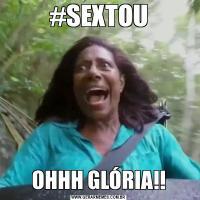 #SEXTOUOHHH GLÓRIA!!