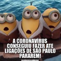 A CORONAVÍRUS CONSEGUIU FAZER ATE LIGAÇÕES DE SÃO PAULO PARAREM!
