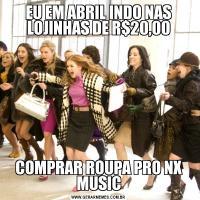 EU EM ABRIL INDO NAS LOJINHAS DE R$20,00COMPRAR ROUPA PRO NX MUSIC