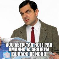 VOU ASFALTAR HOJE PRA AMANHÃ JÁ ABRIREM BURACO DE NOVO
