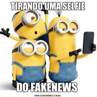 TIRANDO UMA SELFIEDO FAKENEWS