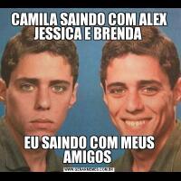 CAMILA SAINDO COM ALEX JESSICA E BRENDA EU SAINDO COM MEUS AMIGOS